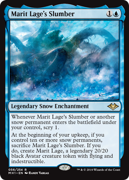 Marit Lage's Slumber  Whenever Marit Lage's Slumber or another snow permanent enters the battlefield under your control, scry 1.At the beginning of your upkeep, if you control ten or more snow permanents, sacrifice Marit Lage's Slumber. If you do, create Marit Lage, a legendar